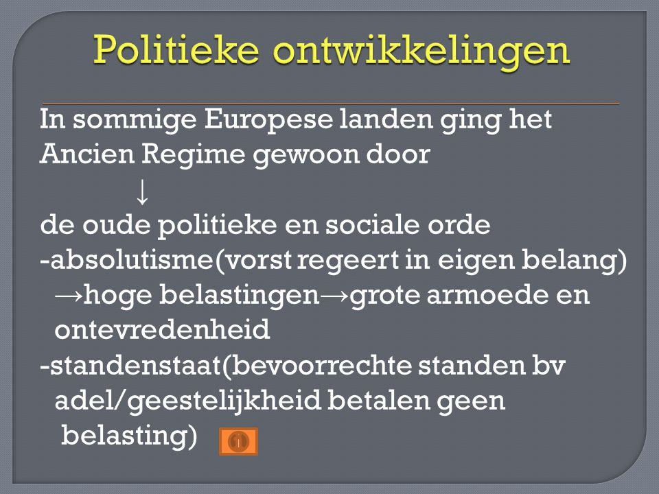In sommige Europese landen ging het Ancien Regime gewoon door ↓ de oude politieke en sociale orde -absolutisme(vorst regeert in eigen belang) → hoge b
