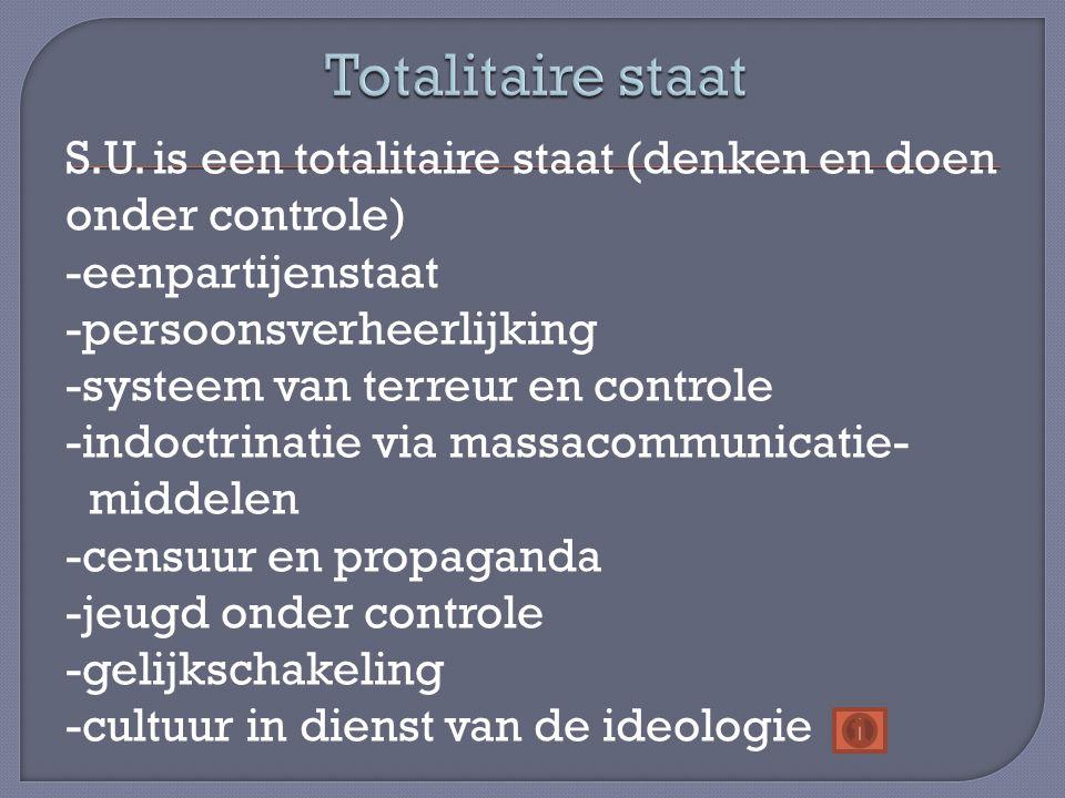 S.U. is een totalitaire staat (denken en doen onder controle) -eenpartijenstaat -persoonsverheerlijking -systeem van terreur en controle -indoctrinati