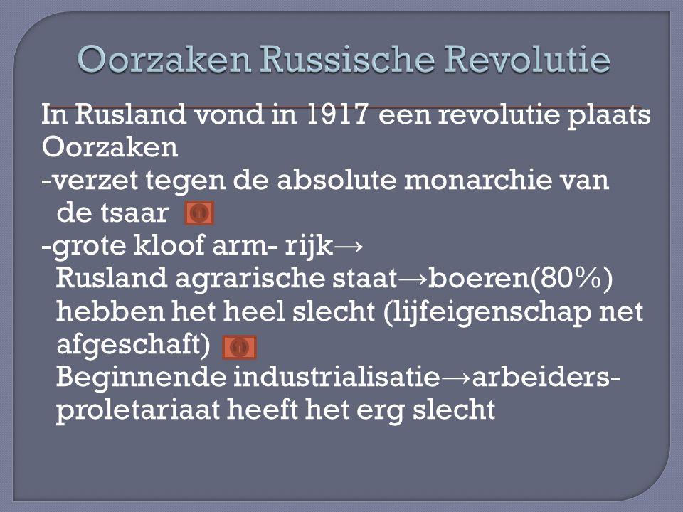 In Rusland vond in 1917 een revolutie plaats Oorzaken -verzet tegen de absolute monarchie van de tsaar -grote kloof arm- rijk → Rusland agrarische sta