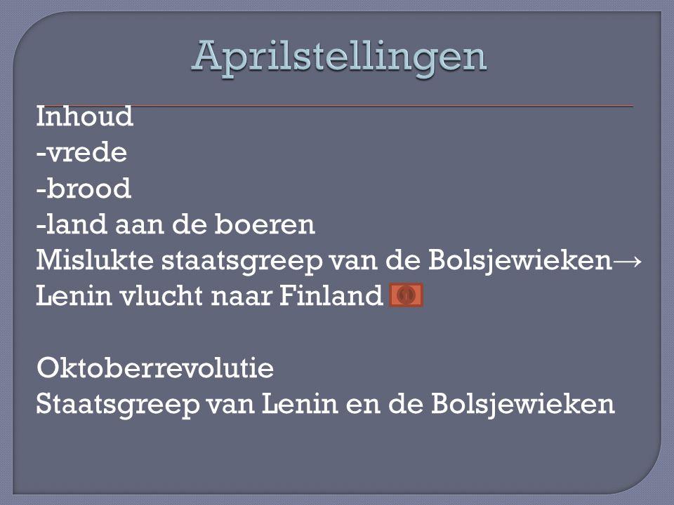 Inhoud -vrede -brood -land aan de boeren Mislukte staatsgreep van de Bolsjewieken → Lenin vlucht naar Finland Oktoberrevolutie Staatsgreep van Lenin en de Bolsjewieken