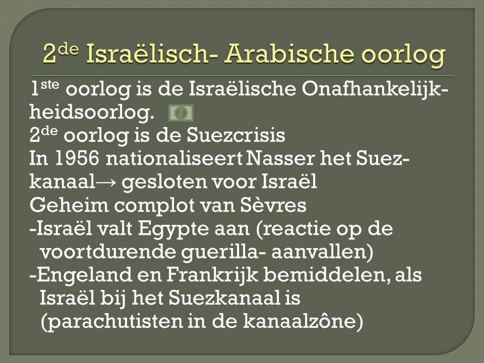 1 ste oorlog is de Israëlische Onafhankelijk- heidsoorlog.