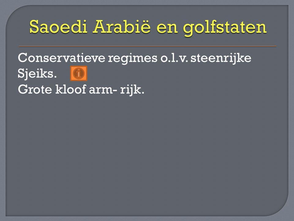 Conservatieve regimes o.l.v. steenrijke Sjeiks. Grote kloof arm- rijk.