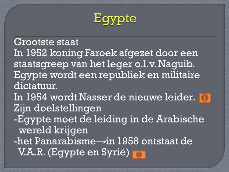 Grootste staat In 1952 koning Faroek afgezet door een staatsgreep van het leger o.l.v. Naguib. Egypte wordt een republiek en militaire dictatuur. In 1