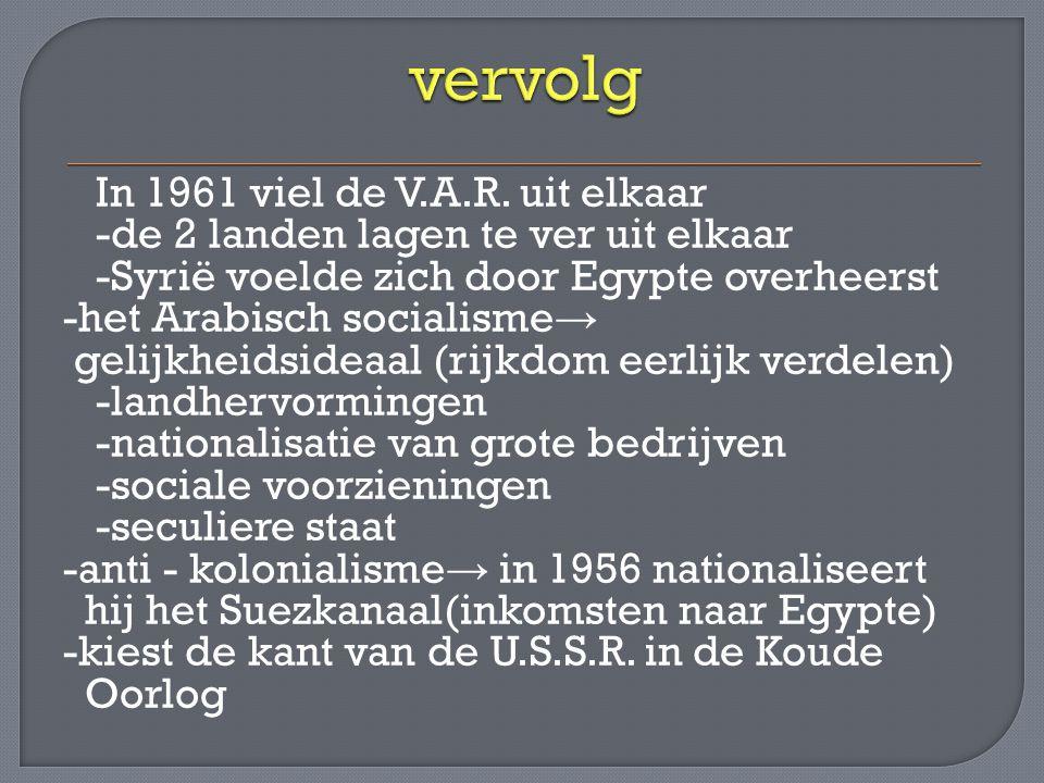 In 1961 viel de V.A.R. uit elkaar -de 2 landen lagen te ver uit elkaar -Syrië voelde zich door Egypte overheerst -het Arabisch socialisme → gelijkheid