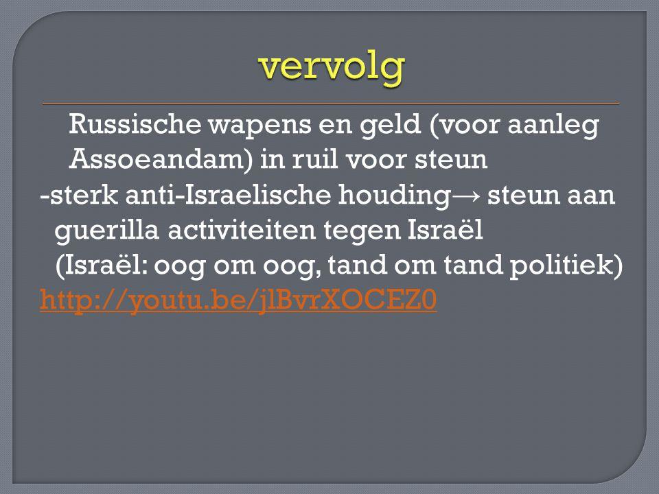 Russische wapens en geld (voor aanleg Assoeandam) in ruil voor steun -sterk anti-Israelische houding → steun aan guerilla activiteiten tegen Israël (I