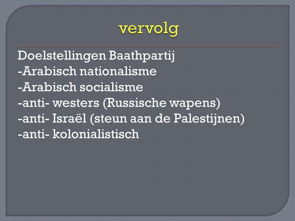 Doelstellingen Baathpartij -Arabisch nationalisme -Arabisch socialisme -anti- westers (Russische wapens) -anti- Israël (steun aan de Palestijnen) -anti- kolonialistisch