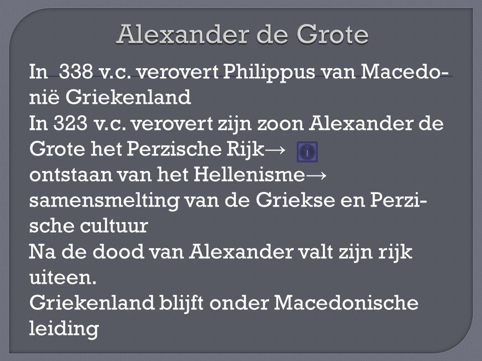 In 338 v.c.verovert Philippus van Macedo- nië Griekenland In 323 v.c.