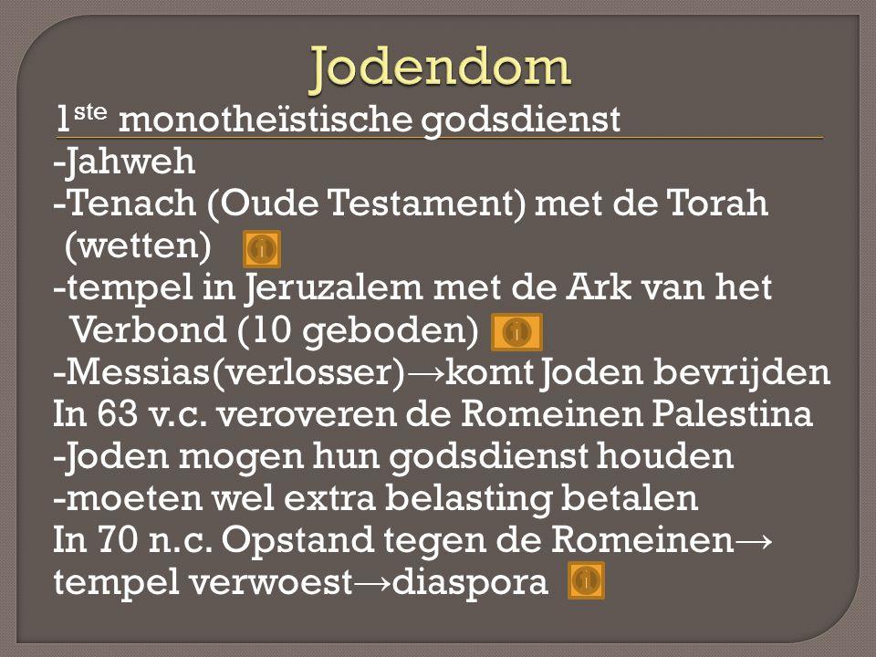 1 ste monotheïstische godsdienst -Jahweh -Tenach (Oude Testament) met de Torah (wetten) -tempel in Jeruzalem met de Ark van het Verbond (10 geboden) -Messias(verlosser) → komt Joden bevrijden In 63 v.c.