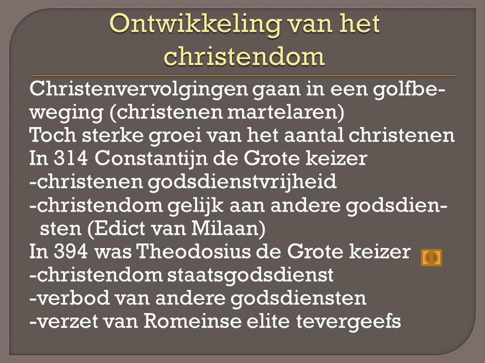 Christenvervolgingen gaan in een golfbe- weging (christenen martelaren) Toch sterke groei van het aantal christenen In 314 Constantijn de Grote keizer