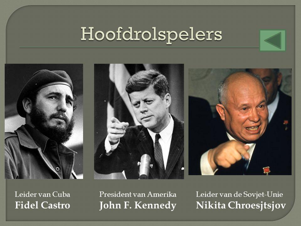 Leider van Cuba Fidel Castro President van Amerika John F. Kennedy Leider van de Sovjet-Unie Nikita Chroesjtsjov