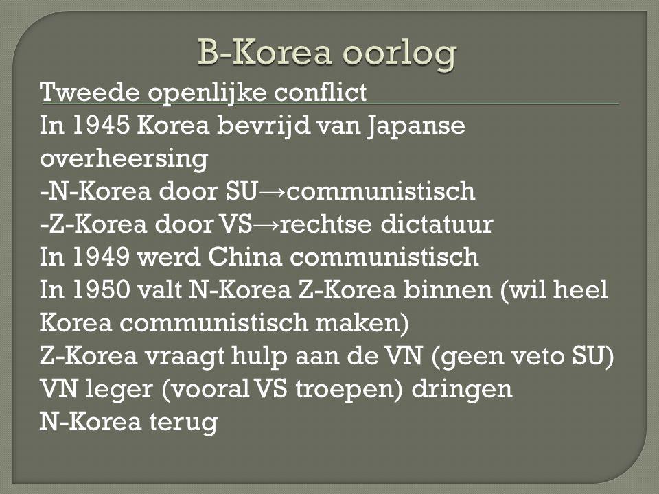Tweede openlijke conflict In 1945 Korea bevrijd van Japanse overheersing -N-Korea door SU → communistisch -Z-Korea door VS → rechtse dictatuur In 1949