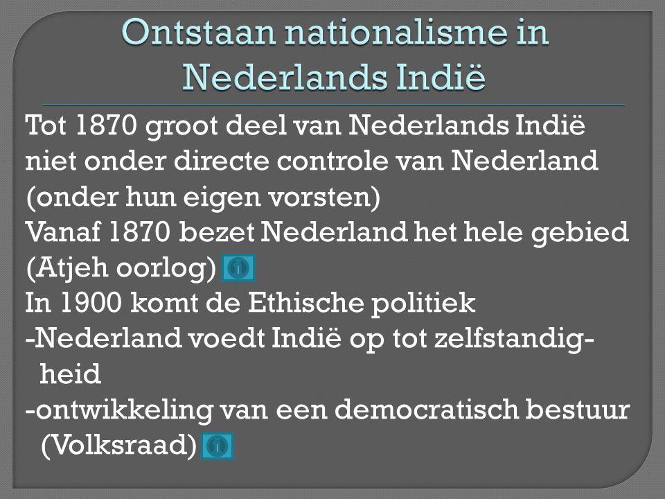 Tot 1870 groot deel van Nederlands Indië niet onder directe controle van Nederland (onder hun eigen vorsten) Vanaf 1870 bezet Nederland het hele gebie