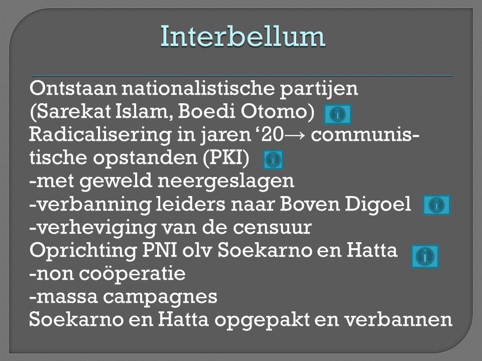 Ontstaan nationalistische partijen (Sarekat Islam, Boedi Otomo) Radicalisering in jaren '20 → communis- tische opstanden (PKI) -met geweld neergeslage
