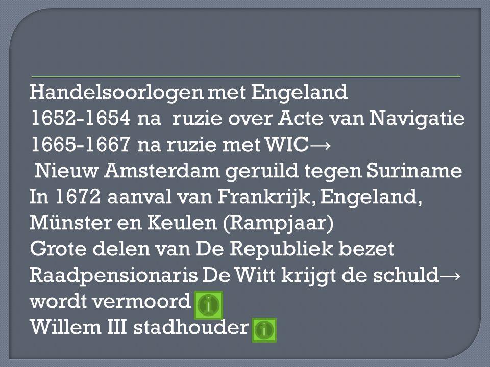 Handelsoorlogen met Engeland 1652-1654 na ruzie over Acte van Navigatie 1665-1667 na ruzie met WIC → Nieuw Amsterdam geruild tegen Suriname In 1672 aa