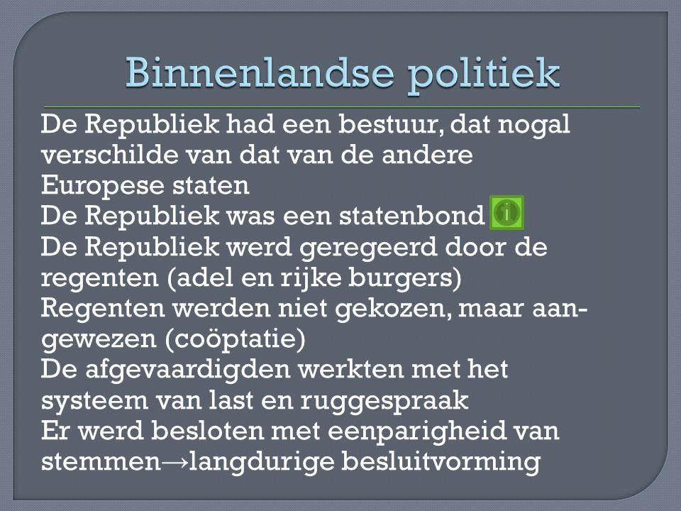 De Republiek had een bestuur, dat nogal verschilde van dat van de andere Europese staten De Republiek was een statenbond De Republiek werd geregeerd d