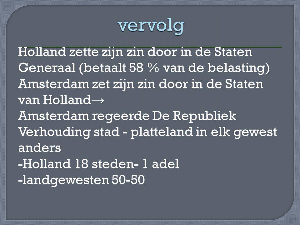 Elk gewest benoemt zijn eigen stadhouder In de praktijk 2 stadhouders -1 voor Groningen en Friesland -1 voor de overige 5 gewesten Stadhouder streeft naar het koningschap -hofhouding(paleizen) -huwelijken met Europese vorstenhuizen De Raadpensionaris was zijn grote tegen- stander