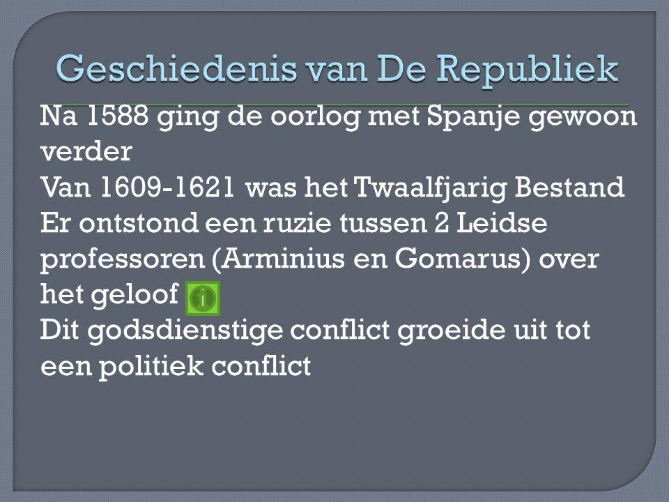 Na 1588 ging de oorlog met Spanje gewoon verder Van 1609-1621 was het Twaalfjarig Bestand Er ontstond een ruzie tussen 2 Leidse professoren (Arminius