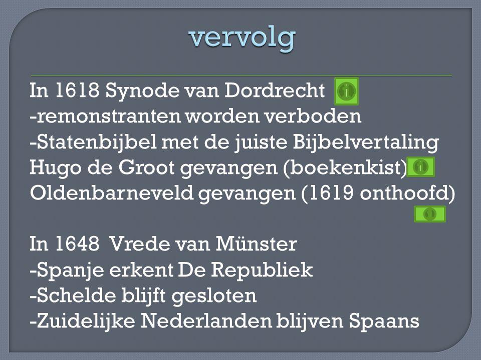 In 1618 Synode van Dordrecht -remonstranten worden verboden -Statenbijbel met de juiste Bijbelvertaling Hugo de Groot gevangen (boekenkist) Oldenbarne