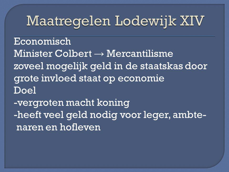Economisch Minister Colbert → Mercantilisme zoveel mogelijk geld in de staatskas door grote invloed staat op economie Doel -vergroten macht koning -he