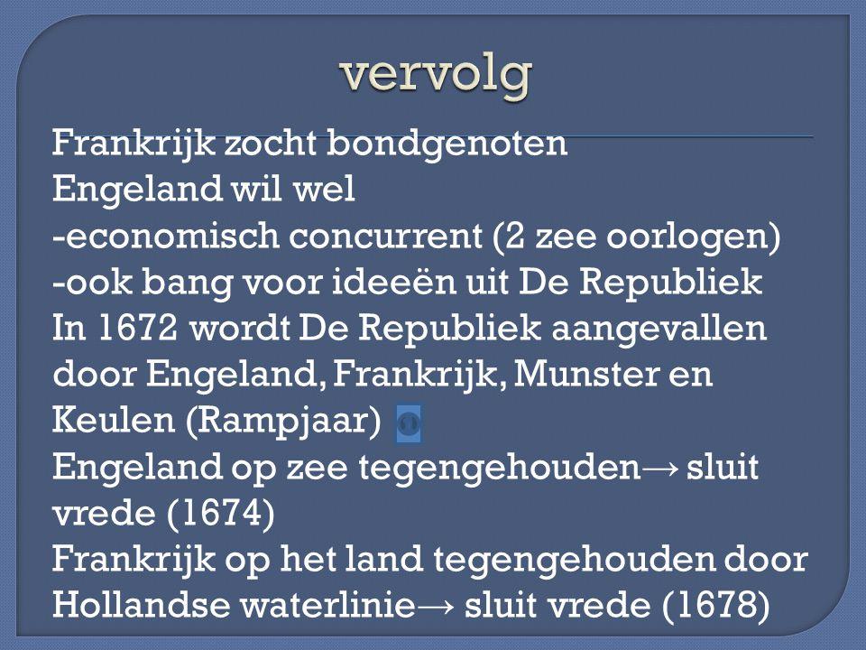 In de Republiek was een stadhouderloos tijdperk bezig (1650-1672) Raadpensionaris Johan de Witt krijgt de schuld van de oorlog → wordt vermoord Willem III wordt stadhouder (en later ook koning van Engeland) Hij zal in een reeks oorlogen Lodewijk XIV tegenhouden als leider van een anti- Franse coalitie