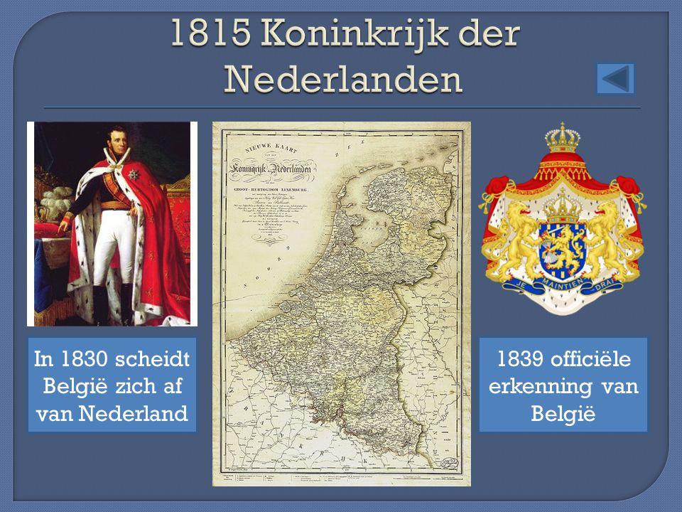 In 1830 scheidt België zich af van Nederland 1839 officiële erkenning van België