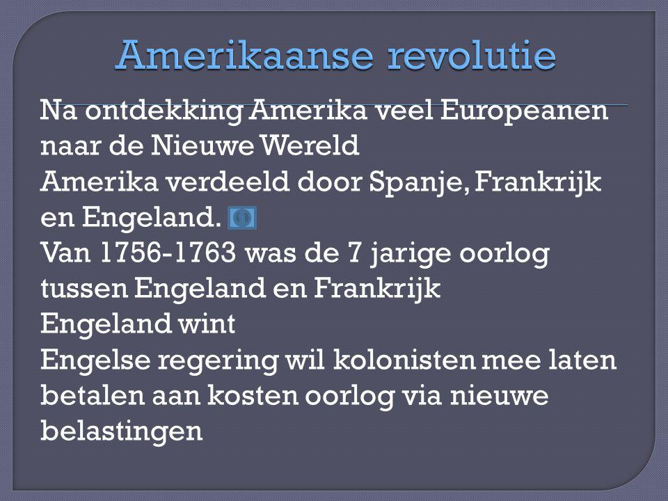 Na ontdekking Amerika veel Europeanen naar de Nieuwe Wereld Amerika verdeeld door Spanje, Frankrijk en Engeland. Van 1756-1763 was de 7 jarige oorlog