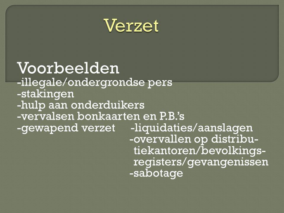 Voorbeelden -illegale/ondergrondse pers -stakingen -hulp aan onderduikers -vervalsen bonkaarten en P.B.'s -gewapend verzet -liquidaties/aanslagen -ove