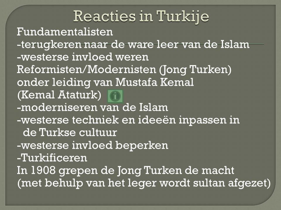 Fundamentalisten -terugkeren naar de ware leer van de Islam -westerse invloed weren Reformisten/Modernisten (Jong Turken) onder leiding van Mustafa Ke