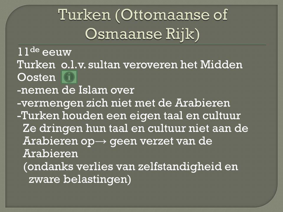 11 de eeuw Turken o.l.v. sultan veroveren het Midden Oosten -nemen de Islam over -vermengen zich niet met de Arabieren -Turken houden een eigen taal e