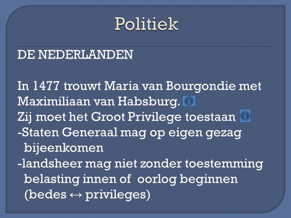 DE NEDERLANDEN In 1477 trouwt Maria van Bourgondie met Maximiliaan van Habsburg.