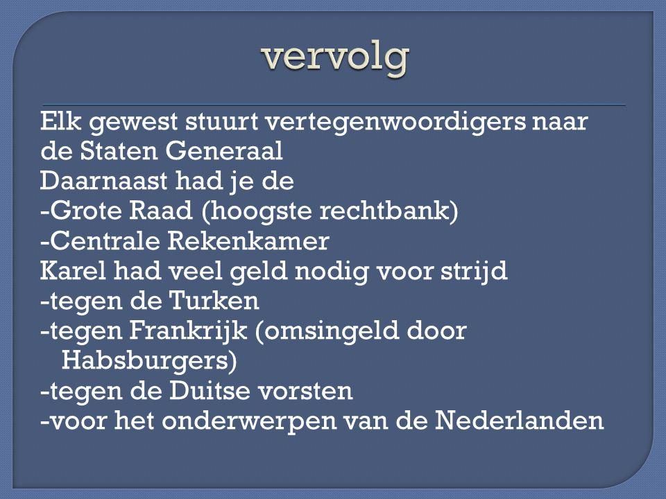 Elk gewest stuurt vertegenwoordigers naar de Staten Generaal Daarnaast had je de -Grote Raad (hoogste rechtbank) -Centrale Rekenkamer Karel had veel geld nodig voor strijd -tegen de Turken -tegen Frankrijk (omsingeld door Habsburgers) -tegen de Duitse vorsten -voor het onderwerpen van de Nederlanden