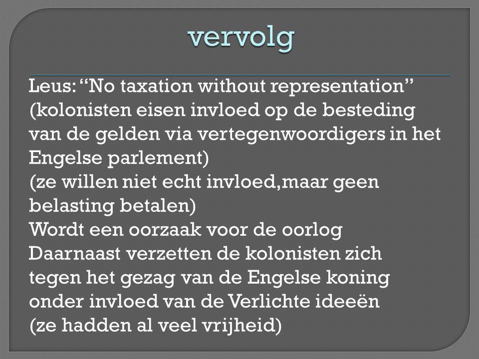 """Leus: """"No taxation without representation"""" (kolonisten eisen invloed op de besteding van de gelden via vertegenwoordigers in het Engelse parlement) (z"""