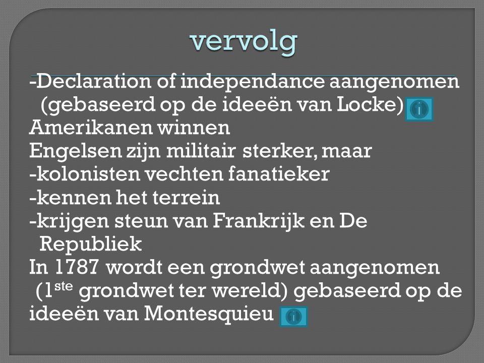 -Declaration of independance aangenomen (gebaseerd op de ideeën van Locke) Amerikanen winnen Engelsen zijn militair sterker, maar -kolonisten vechten