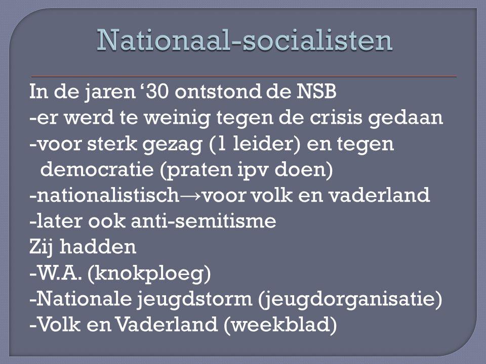 In de jaren '30 ontstond de NSB -er werd te weinig tegen de crisis gedaan -voor sterk gezag (1 leider) en tegen democratie (praten ipv doen) -national