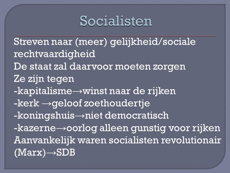 Streven naar (meer) gelijkheid/sociale rechtvaardigheid De staat zal daarvoor moeten zorgen Ze zijn tegen -kapitalisme → winst naar de rijken -kerk →