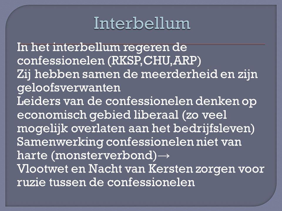 In het interbellum regeren de confessionelen (RKSP,CHU,ARP) Zij hebben samen de meerderheid en zijn geloofsverwanten Leiders van de confessionelen den