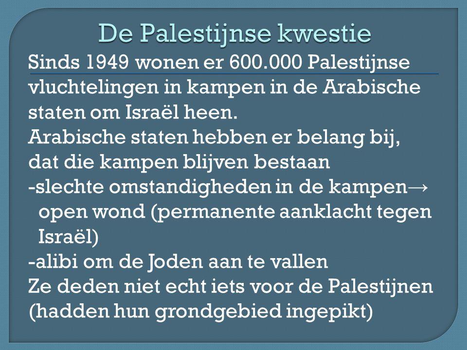 Sinds 1949 wonen er 600.000 Palestijnse vluchtelingen in kampen in de Arabische staten om Israël heen.