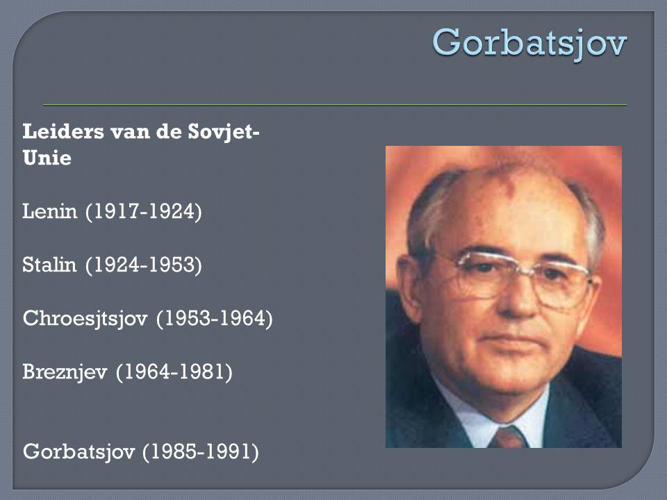 Leiders van de Sovjet- Unie Lenin (1917-1924) Stalin (1924-1953) Chroesjtsjov (1953-1964) Breznjev (1964-1981) Gorbatsjov (1985-1991)