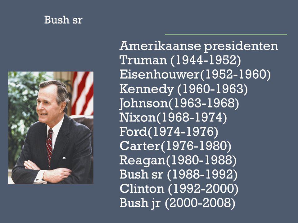 Amerikaanse presidenten Truman (1944-1952) Eisenhouwer(1952-1960) Kennedy (1960-1963) Johnson(1963-1968) Nixon(1968-1974) Ford(1974-1976) Carter(1976-1980) Reagan(1980-1988) Bush sr (1988-1992) Clinton (1992-2000) Bush jr (2000-2008) Bush sr