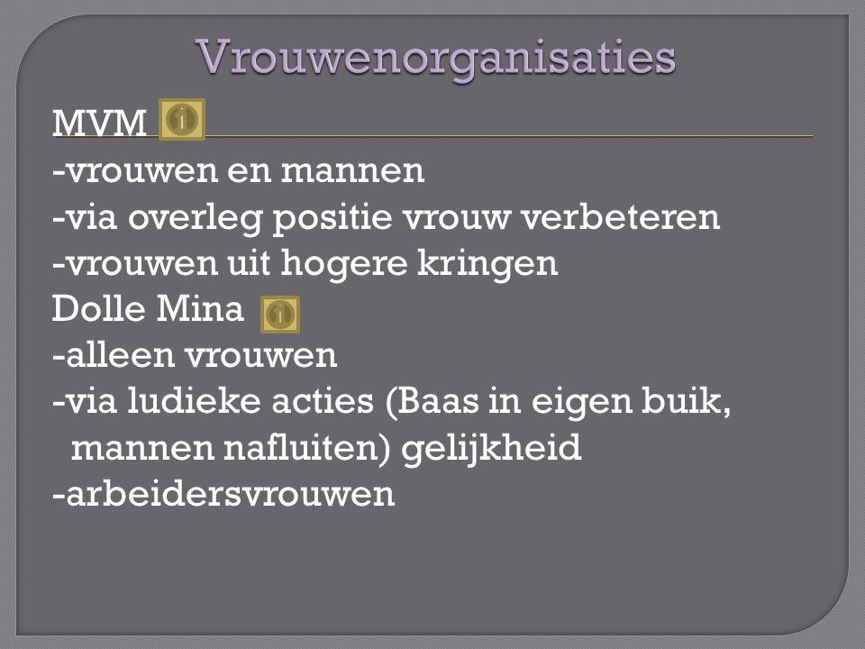 MVM -vrouwen en mannen -via overleg positie vrouw verbeteren -vrouwen uit hogere kringen Dolle Mina -alleen vrouwen -via ludieke acties (Baas in eigen buik, mannen nafluiten) gelijkheid -arbeidersvrouwen