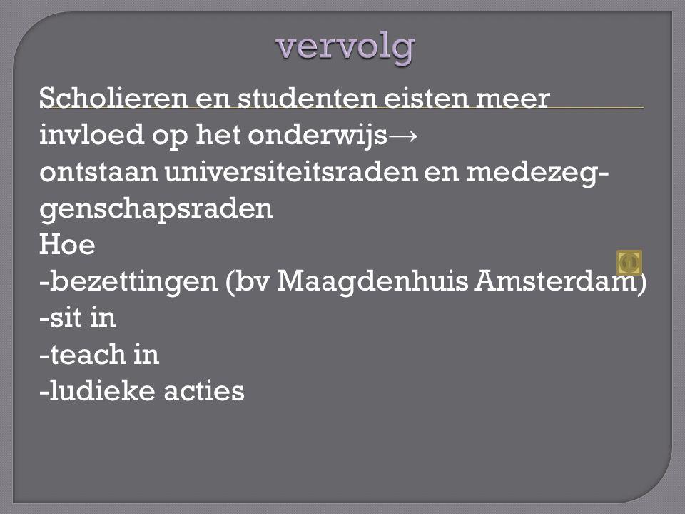 Scholieren en studenten eisten meer invloed op het onderwijs → ontstaan universiteitsraden en medezeg- genschapsraden Hoe -bezettingen (bv Maagdenhuis Amsterdam) -sit in -teach in -ludieke acties