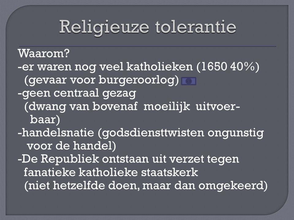 Calvinisme officiële kerk (geen staatskerk) Er heerste gewetensvrijheid → -andere godsdiensten verboden, maar oogluikend toegelaten -katholieken (en Joden) mochten (tegen betaling) hun erediensten houden maar niet in het openbaar (schuilkerken) Protestante kerk geen eenheid (interne strijd tussen stromingen)
