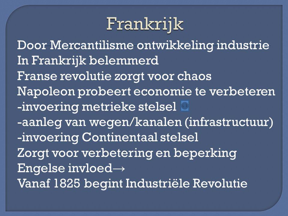 Door Mercantilisme ontwikkeling industrie In Frankrijk belemmerd Franse revolutie zorgt voor chaos Napoleon probeert economie te verbeteren -invoering