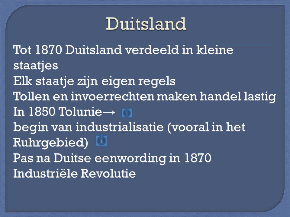 Tot 1870 Duitsland verdeeld in kleine staatjes Elk staatje zijn eigen regels Tollen en invoerrechten maken handel lastig In 1850 Tolunie → begin van i
