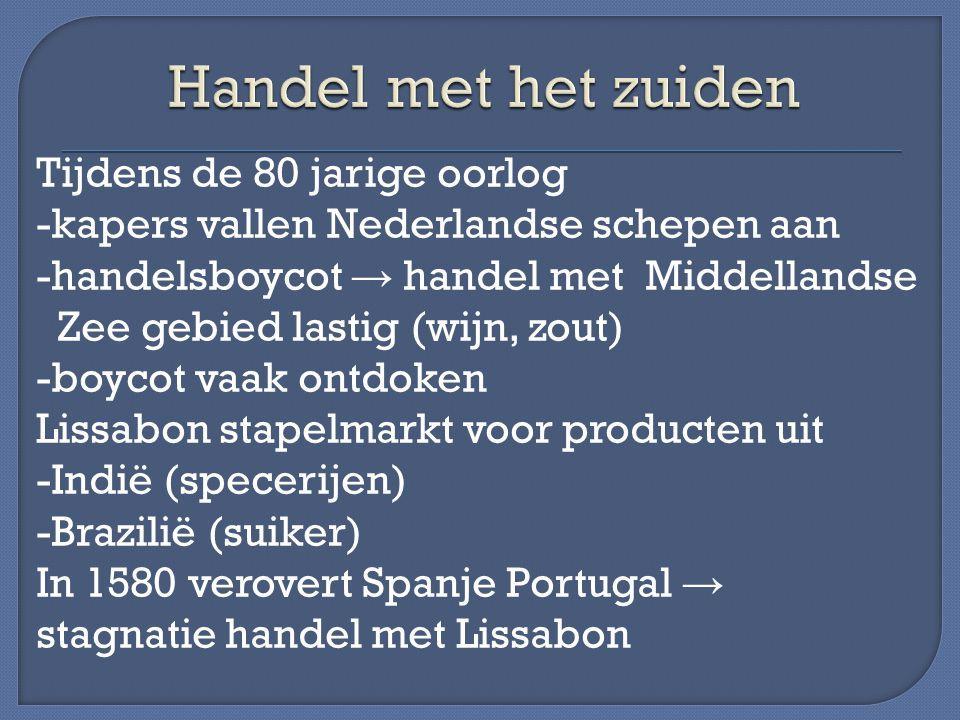 Tijdens de 80 jarige oorlog -kapers vallen Nederlandse schepen aan -handelsboycot → handel met Middellandse Zee gebied lastig (wijn, zout) -boycot vaa