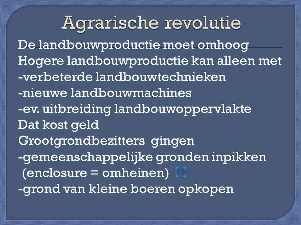 Grootgrondbezitters gingen vervolgens -op grote bedrijven -met moderne methodes en machines -nieuwe gewassen produceren voor de markt(aardappels, mais, bonen) Boeren die hun land verkochten gingen naar de stad (urbanisatie) en gingen in de fabrieken werken.