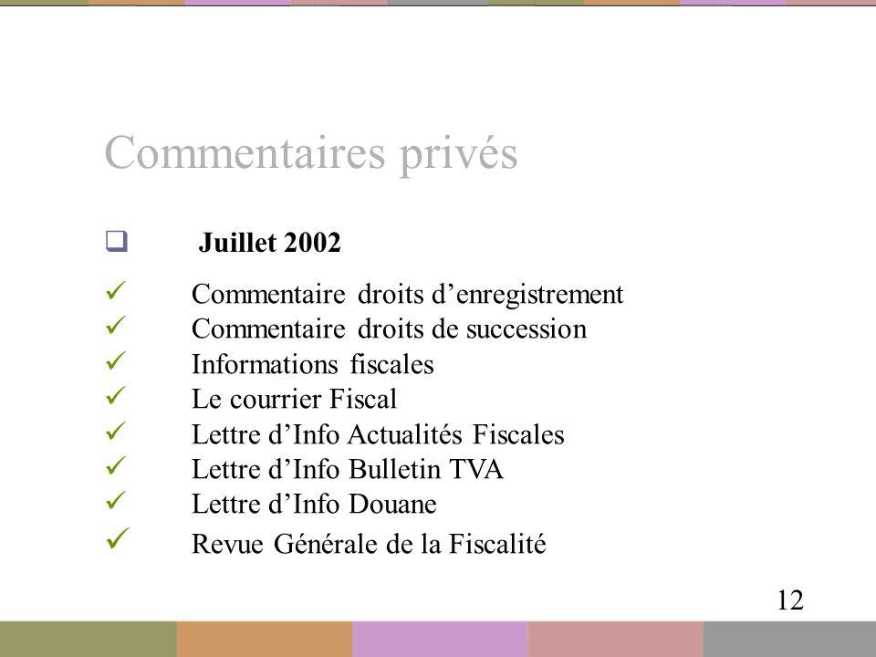Commentaires privés 12  Juillet 2002 Commentaire droits d'enregistrement Commentaire droits de succession Informations fiscales Le courrier Fiscal Le