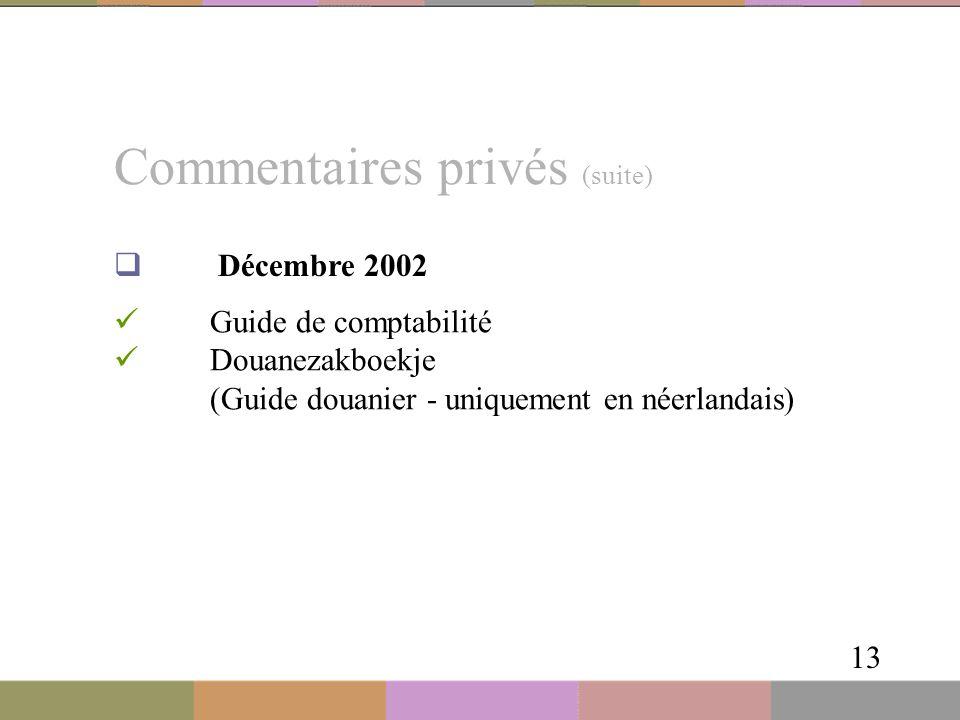 Commentaires privés (suite) 13  Décembre 2002 Guide de comptabilité Douanezakboekje (Guide douanier - uniquement en néerlandais)