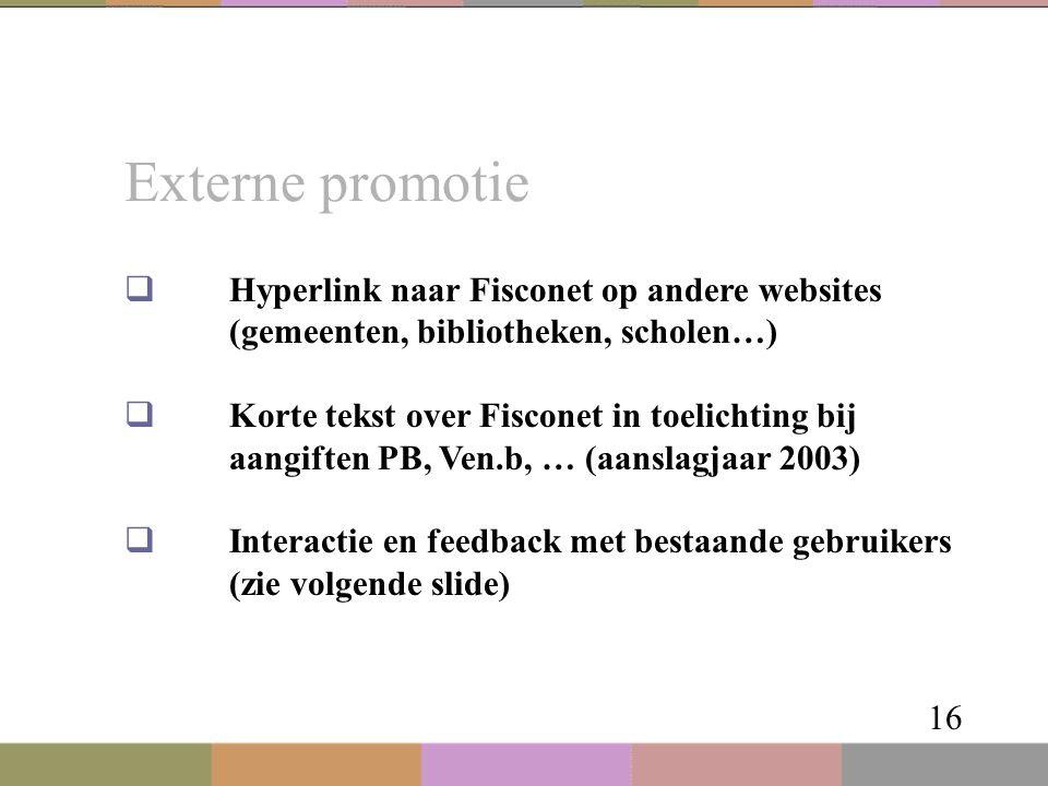 Externe promotie 16  Hyperlink naar Fisconet op andere websites (gemeenten, bibliotheken, scholen…)  Korte tekst over Fisconet in toelichting bij aa