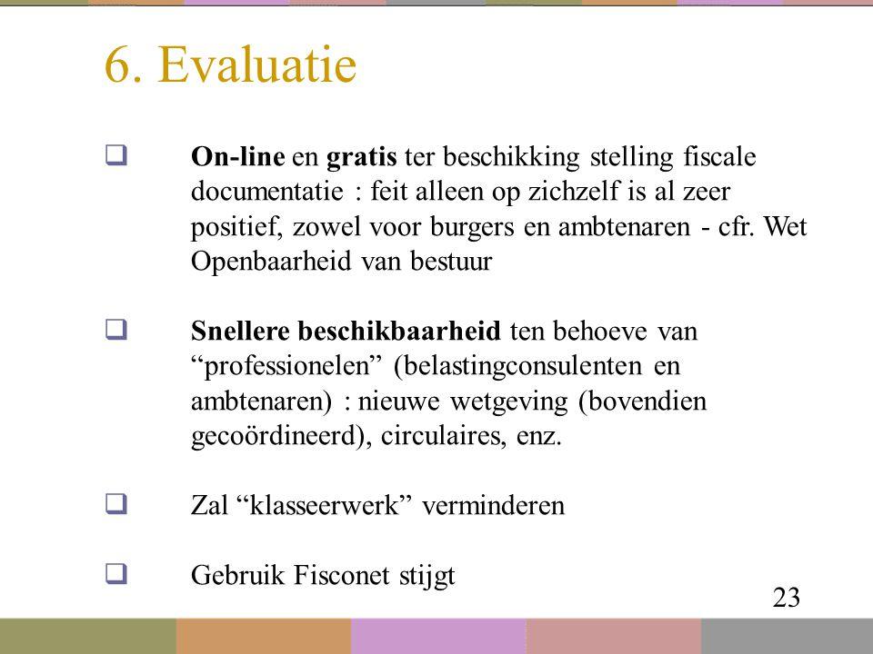 6. Evaluatie 23  On-line en gratis ter beschikking stelling fiscale documentatie : feit alleen op zichzelf is al zeer positief, zowel voor burgers en